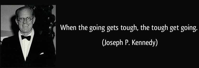 when the going gets tough the tough get going